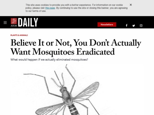 https://daily.jstor.org/believe-it-or-not-you-dont-actually-want-mosquitoes-eradicated/ -